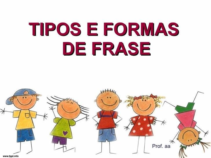 TIPOS E FORMAS  DE FRASE Prof. aa