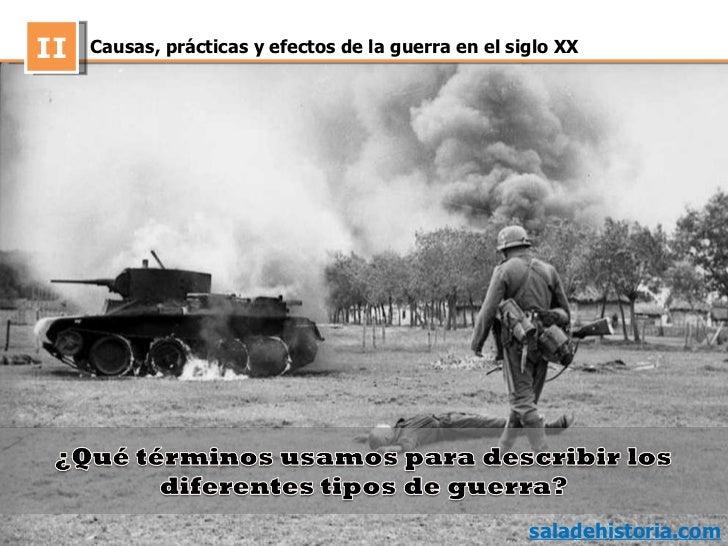 Causas, prácticas y efectos de la guerra en el siglo XX II saladehistoria.com