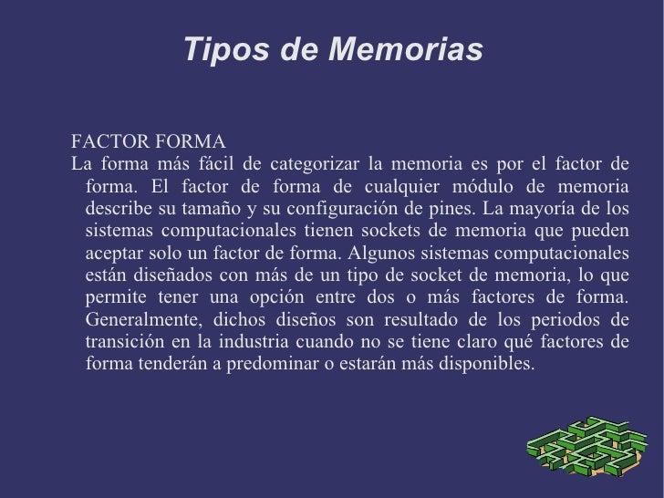 Tipos de Memorias FACTOR FORMA La forma más fácil de categorizar la memoria es por el factor de forma. El factor de forma ...
