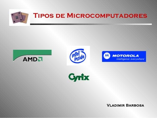 Tipos de Microcomputadores Vladimir Barbosa