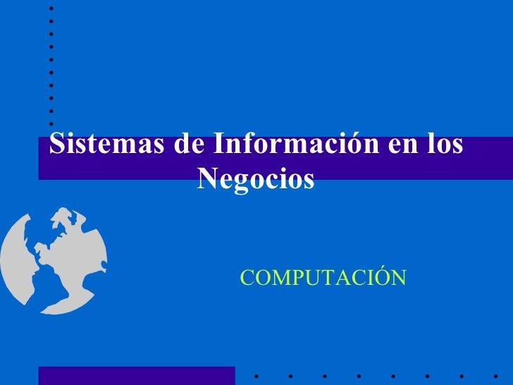 Sistemas de Información en los Negocios COMPUTACIÓN