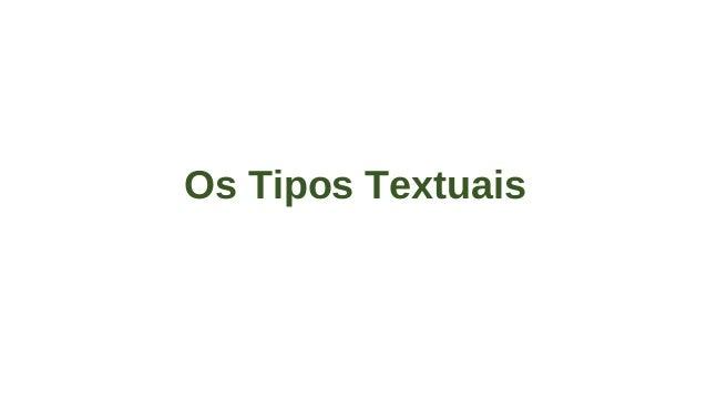 Os Tipos Textuais