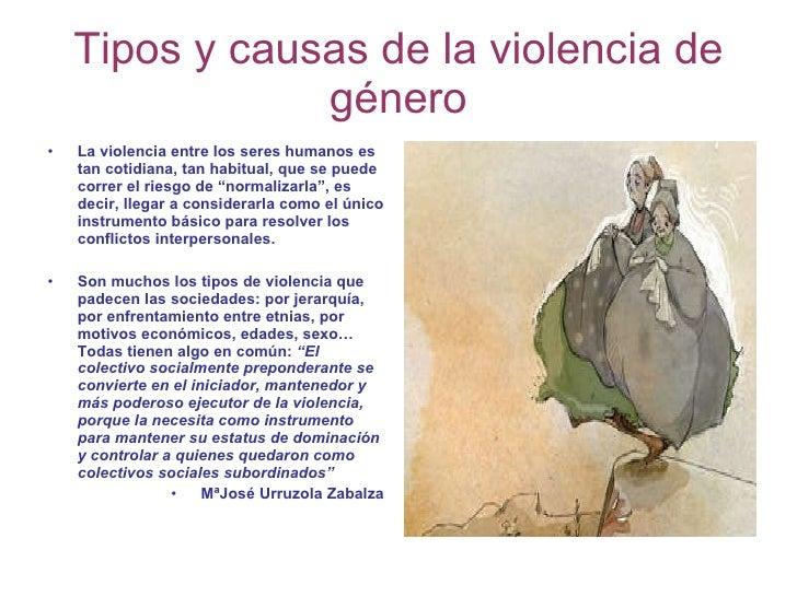 Tipos y causas de la violencia de género <ul><li>La violencia entre los seres humanos es tan cotidiana, tan habitual, que ...