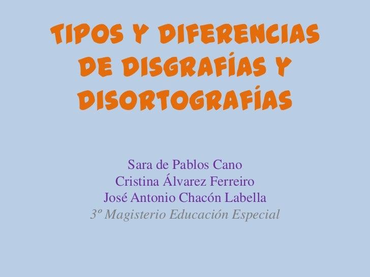 Tipos y diferencias de disgrafías y disortografías<br />Sara de Pablos Cano<br />Cristina Álvarez Ferreiro<br />José Anton...