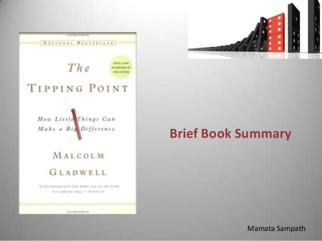 the tipping point book summary Complete summary of malcolm gladwell's the tipping point enotes plot summaries cover all the significant action of the tipping point.