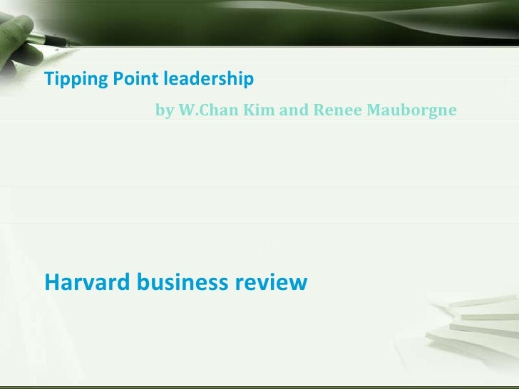 by W.Chan Kim and Renee Mauborgne<br />Tipping Point leadershipHarvard business review<br />