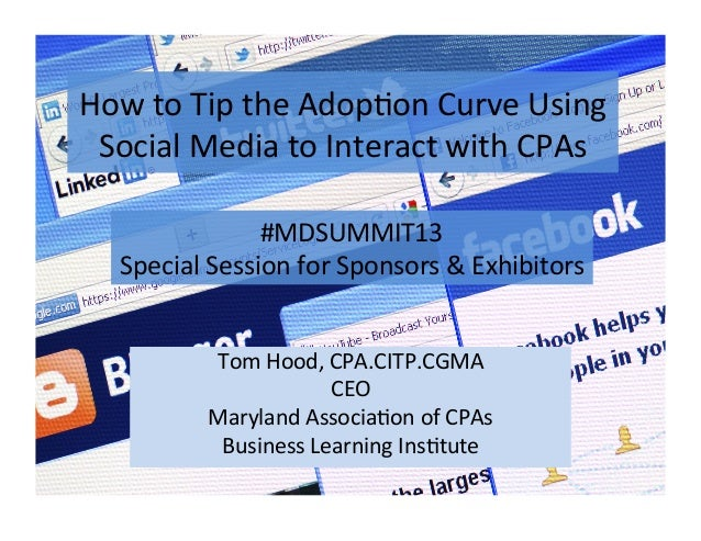 How	  to	  Tip	  the	  Adop-on	  Curve	  Using	  Social	  Media	  to	  Interact	  with	  CPAs	  Tom	  Hood,	  CPA.CITP.CGM...