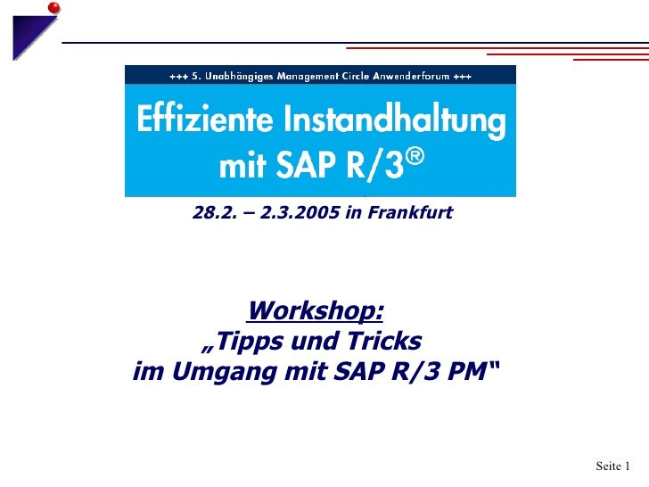 """Workshop: """"Tipps und Tricks  im Umgang mit SAP R/3 PM"""" Seite  28.2. – 2.3.2005 in Frankfurt"""