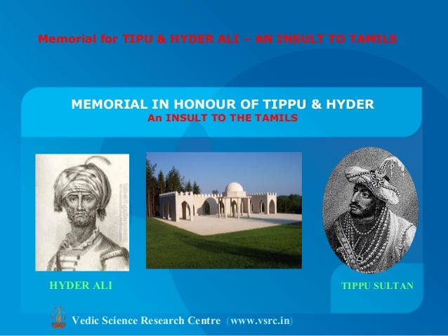 MEMORIAL IN HONOUR OF TIPPU & HYDER An INSULT TO THE TAMILS Vedic Science Research Centre (www.vsrc.in) HYDER ALI TIPPU SU...