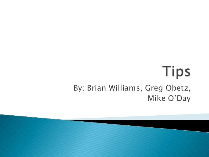 Tips<br />By: Brian Williams, Greg Obetz, <br />Mike O'Day<br />