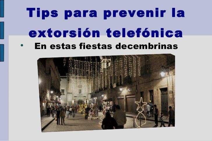 Tips para prevenir la extorsión telefónica <ul><li>En estas fiestas decembrinas  </li></ul>