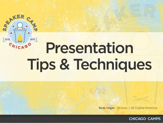 Presentation Tips & Techniques - Speaker Camp, June 2013