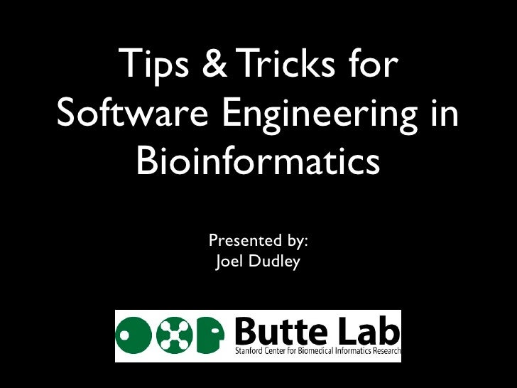 Tips & Tricks for Software Engineering in      Bioinformatics         Presented by:          Joel Dudley