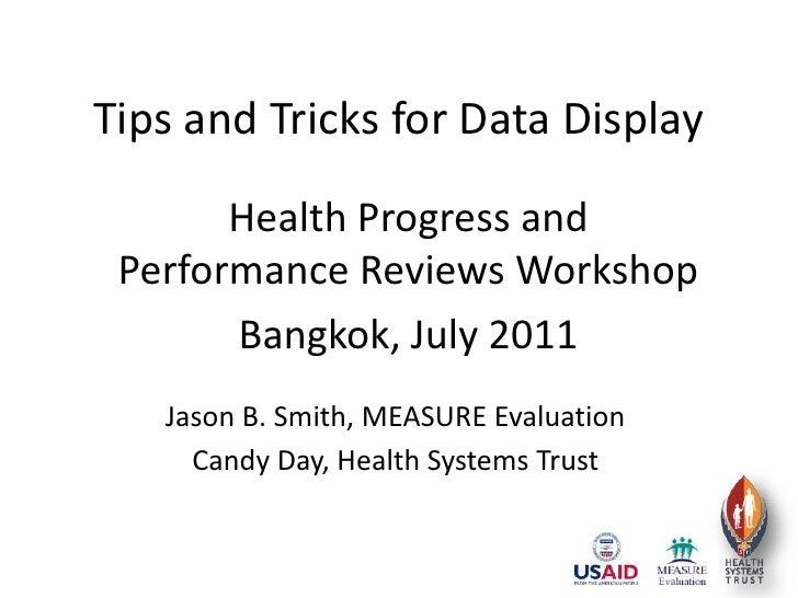 Tips and Tricks for Data Display<br />Health Progress and Performance Reviews Workshop<br />Bangkok, July 2011<br />Jason ...