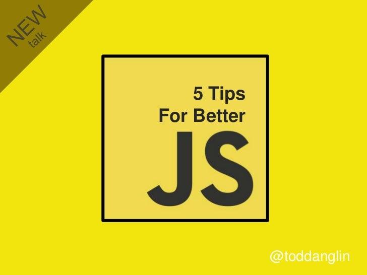5 TipsFor Better             @toddanglin