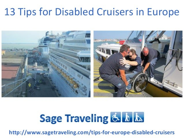 13 Tips for Disabled Cruisers in Europe http://www.sagetraveling.com/tips-for-europe-disabled-cruisers