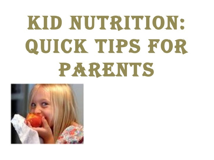 Kid NutritioN:QuicK tips for   pareNts
