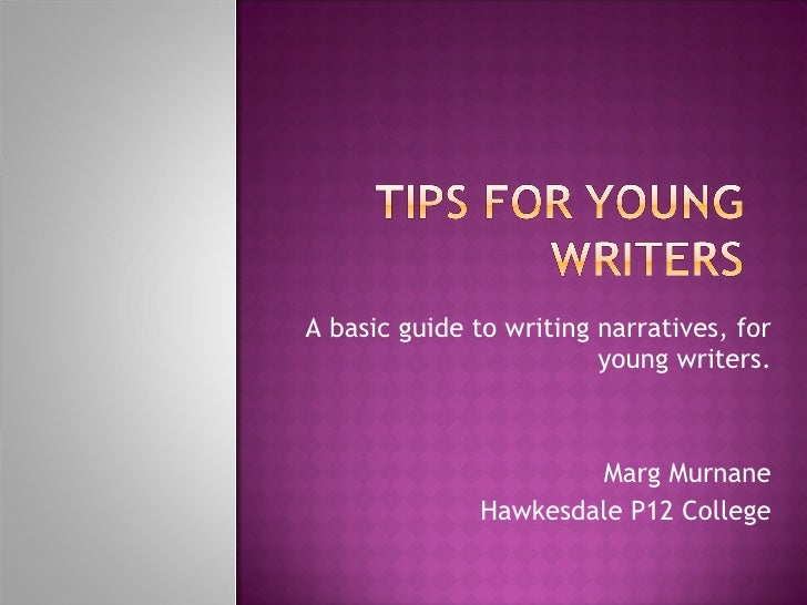 A basic guide to writing narratives, for young writers. Marg Murnane Hawkesdale P12 College