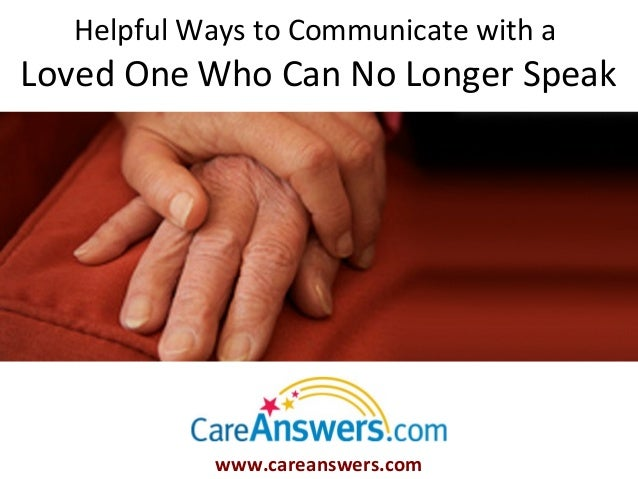 Helpful Ways to Communicate with aLoved One Who Can No Longer Speak           www.careanswers.com