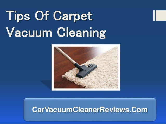 Tips of carpet vacuum cleaning - Tips about carpet cleaning ...