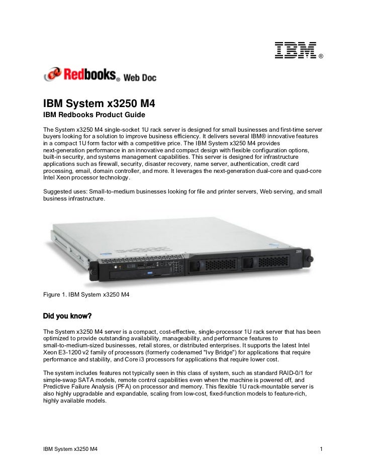 ®IBM System x3250 M4IBM Redbooks Product GuideThe System x3250 M4 single-socket 1U rack server is designed for small busin...
