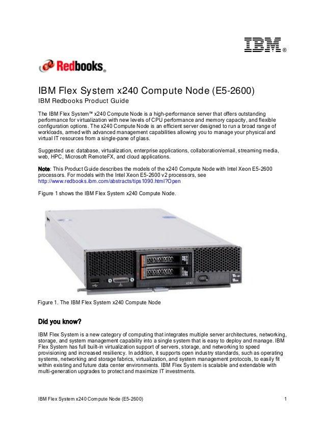 ®  IBM Flex System x240 Compute Node (E5-2600) IBM Redbooks Product Guide The IBM Flex System™ x240 Compute Node is a high...