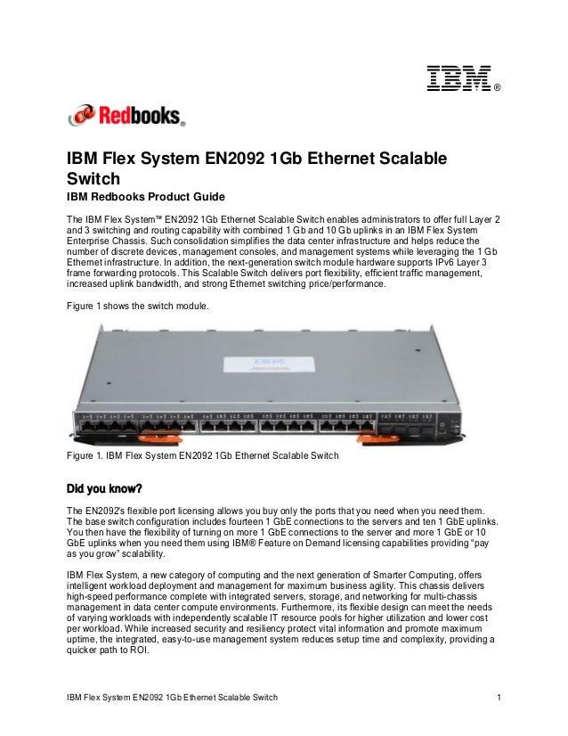 ®  IBM Flex System EN2092 1Gb Ethernet Scalable Switch IBM Redbooks Product Guide The IBM Flex System™ EN2092 1Gb Ethernet...