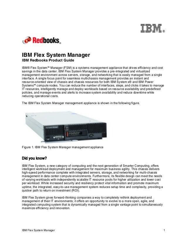 ®  IBM Flex System Manager IBM Redbooks Product Guide IBM® Flex System™ Manager (FSM) is a systems management appliance th...