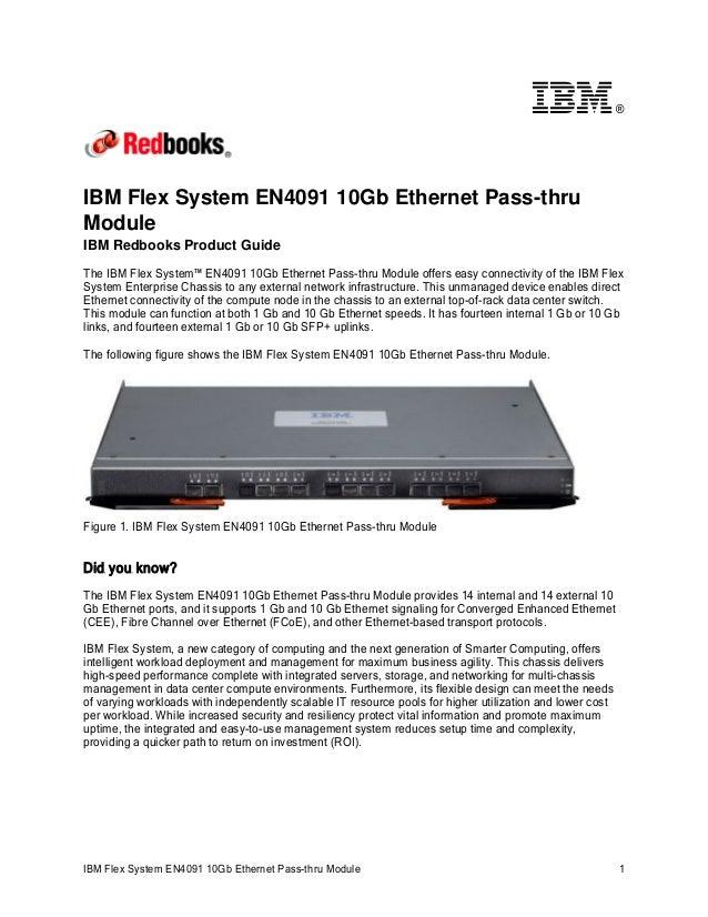 ®  IBM Flex System EN4091 10Gb Ethernet Pass-thru Module IBM Redbooks Product Guide The IBM Flex System™ EN4091 10Gb Ether...
