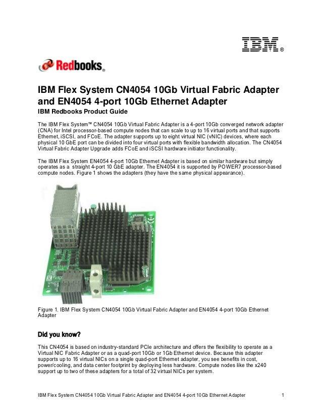 ®IBM Flex System CN4054 10Gb Virtual Fabric Adapterand EN4054 4-port 10Gb Ethernet AdapterIBM Redbooks Product GuideThe IB...