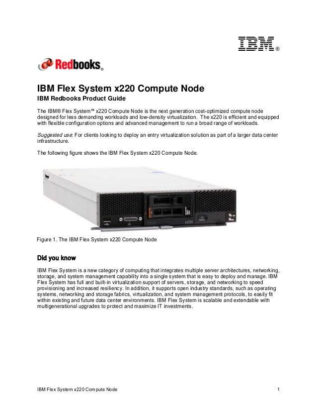 ®  IBM Flex System x220 Compute Node IBM Redbooks Product Guide  The IBM® Flex System™ x220 Compute Node is the next gener...