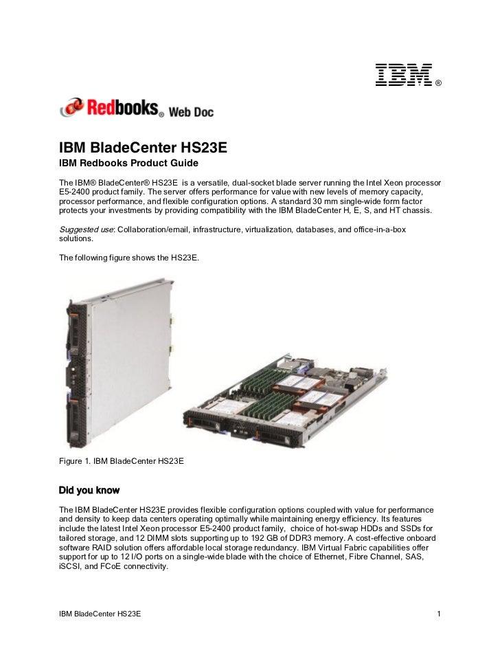 ®IBM BladeCenter HS23EIBM Redbooks Product GuideThe IBM® BladeCenter® HS23E is a versatile, dual-socket blade server runni...