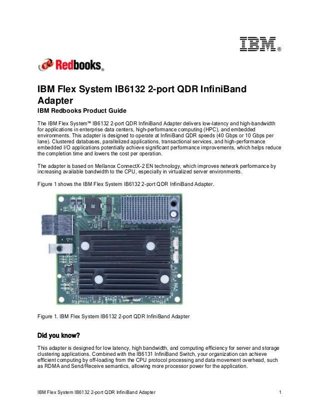 ®  IBM Flex System IB6132 2-port QDR InfiniBand Adapter IBM Redbooks Product Guide The IBM Flex System™ IB6132 2-port QDR ...