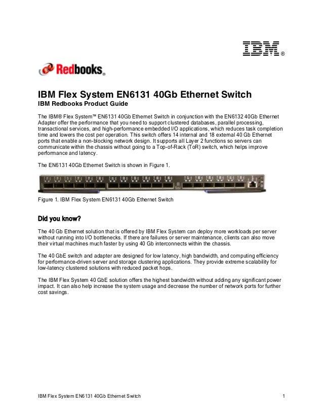®  IBM Flex System EN6131 40Gb Ethernet Switch IBM Redbooks Product Guide The IBM® Flex System™ EN6131 40Gb Ethernet Switc...