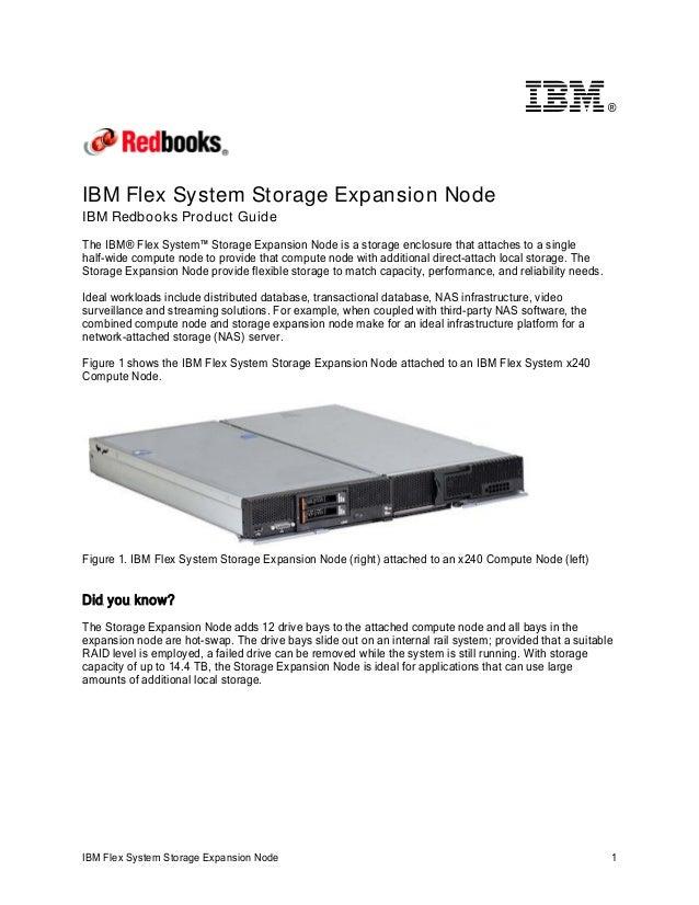 ®  IBM Flex System Storage Expansion Node IBM Redbooks Product Guide The IBM® Flex System™ Storage Expansion Node is a sto...
