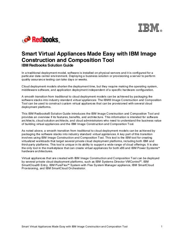 ®  Smart Virtual Appliances Made Easy with IBM Image Construction and Composition Tool IBM Redbooks Solution Guide In a tr...