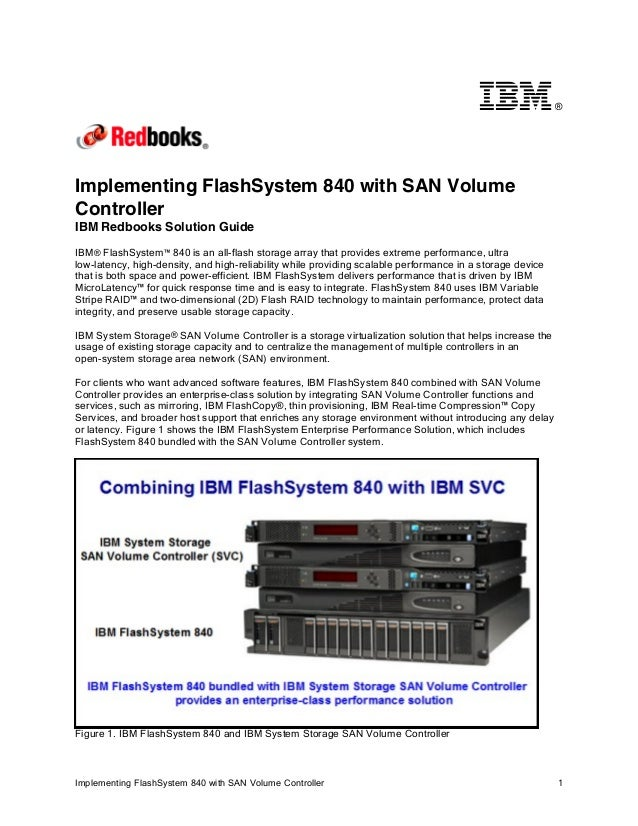 ®  Implementing FlashSystem 840 with SAN Volume Controller IBM Redbooks Solution Guide IBM® FlashSystem™ 840 is an all-fla...