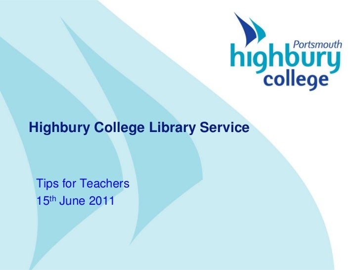 Highbury College Library Service Tips for Teachers 15th June 2011