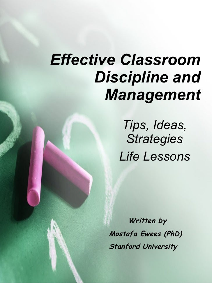 Effective Classroom Discipline and Management Tips, Ideas, Strategies Life Lessons Written by Mostafa Ewees (PhD) Stanford...