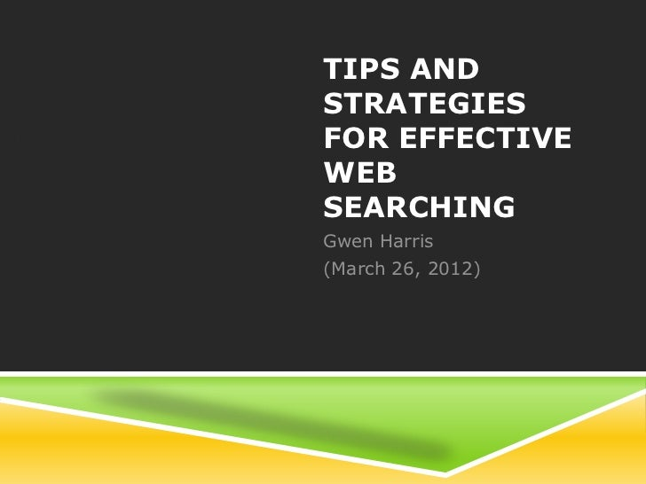 TIPS ANDSTRATEGIESFOR EFFECTIVEWEBSEARCHINGGwen Harris(March 26, 2012)