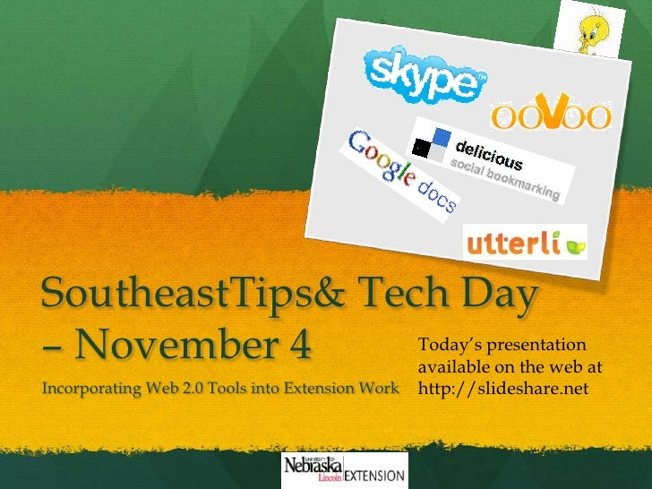 SoutheastTips & Tech Day – November 4<br />Incorporating Web 2.0 Tools into Extension Work<br />Today's presentation avail...