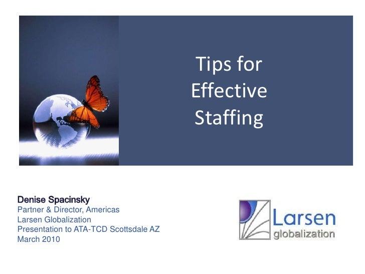 Tips for Effective Staffing<br />Denise Spacinsky<br />Partner & Director, Americas<br />Larsen Globalization<br />Present...