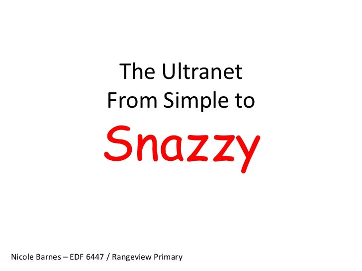 The UltranetFrom Simple toSnazzy<br />Nicole Barnes – EDF 6447 / Rangeview Primary<br />