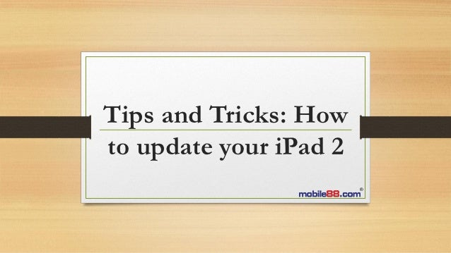 Tips and Tricks: How to update your iPad 2