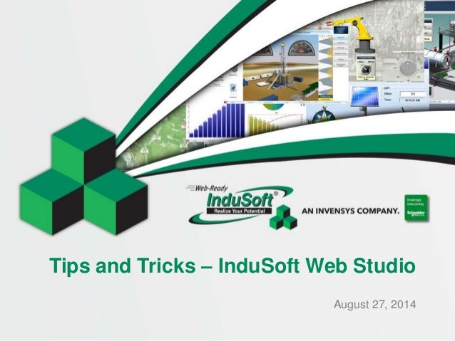 Tips and Tricks – InduSoft Web Studio  August 27, 2014