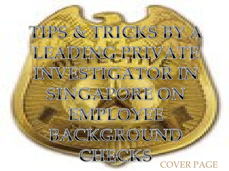 Tips and tricks by a leading private investigator in singapore on employee background checks