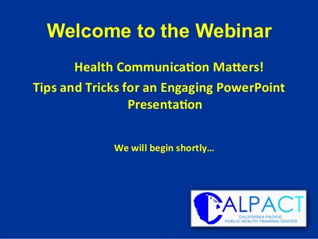 Welcome to the Webinar 	   Health	   Communica/on	   Ma1ers!	    Tips	   and	   Tricks	   for	   an	   Engaging	   PowerPo...