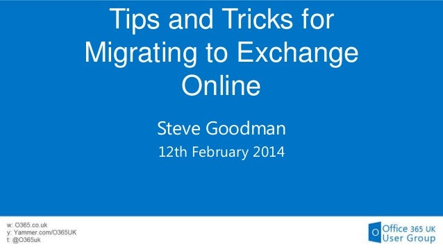 Tips and Tricks for Migrating to Exchange Online Steve Goodman 12th February 2014