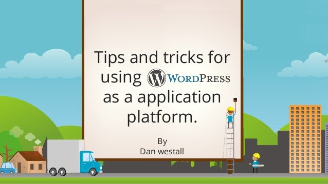 Tips and tricks for using as a application platform. By Dan westall