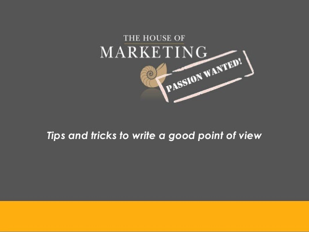 Tips and tricks to write a good point of view